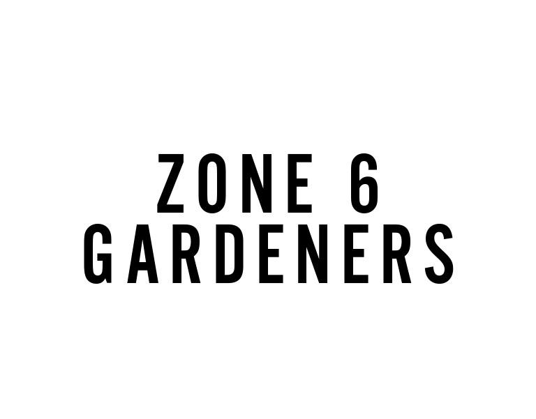 Zone 6 Gardeners